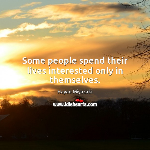 Some people spend their lives interested only in themselves. Image