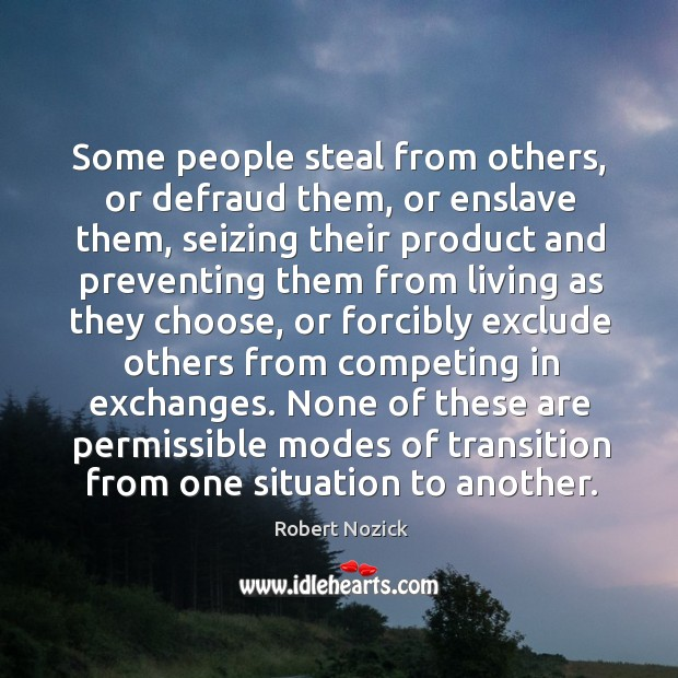 Some people steal from others, or defraud them, or enslave them, seizing Image