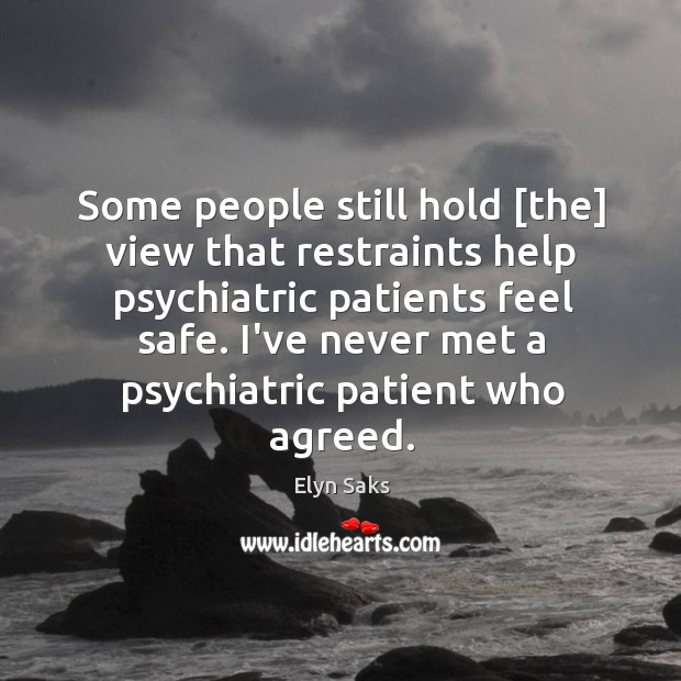 Some people still hold [the] view that restraints help psychiatric patients feel Image