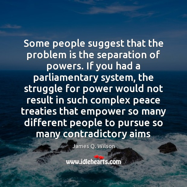 Image, Some people suggest that the problem is the separation of powers. If