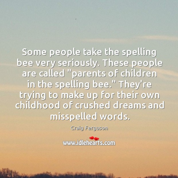 """Some people take the spelling bee very seriously. These people are called """" Image"""