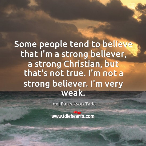 Some people tend to believe that I'm a strong believer, a strong Image