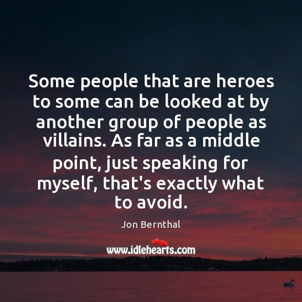 Some people that are heroes to some can be looked at by Jon Bernthal Picture Quote