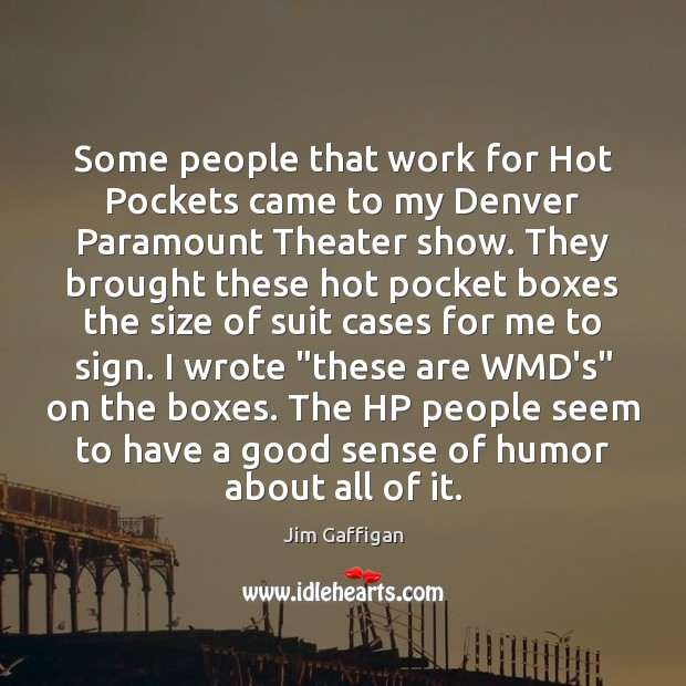 Some people that work for Hot Pockets came to my Denver Paramount Image