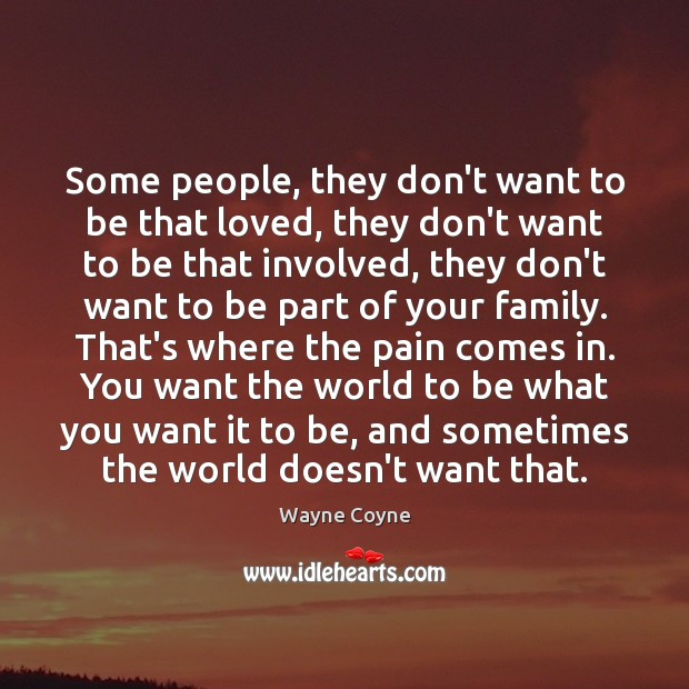 Some people, they don't want to be that loved, they don't want Wayne Coyne Picture Quote