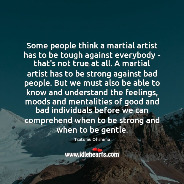 Some people think a martial artist has to be tough against everybody Image