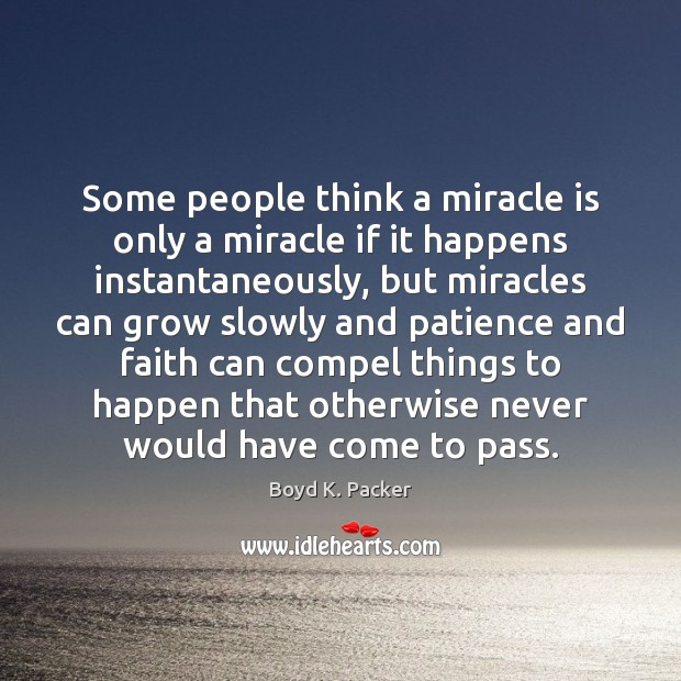 Some people think a miracle is only a miracle if it happens Boyd K. Packer Picture Quote