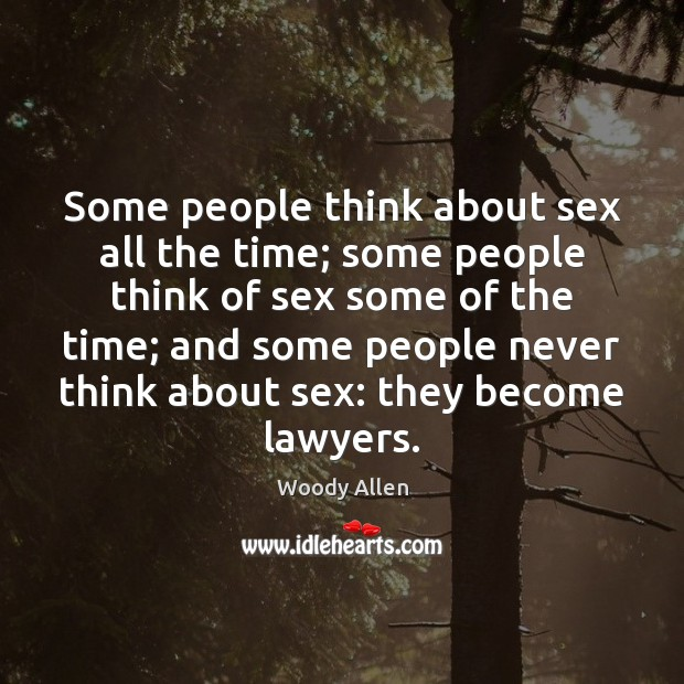 Some people think about sex all the time; some people think of Woody Allen Picture Quote