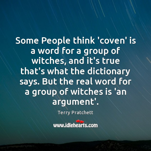 Some People think 'coven' is a word for a group of witches, Terry Pratchett Picture Quote