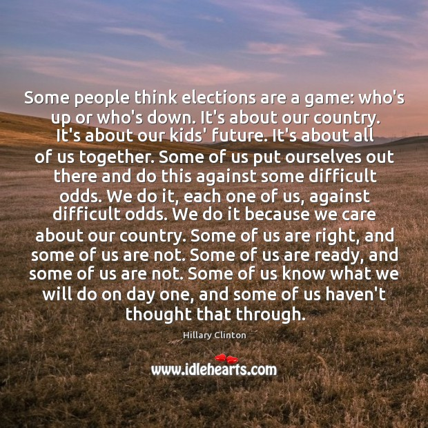 Some people think elections are a game: who's up or who's down. Image
