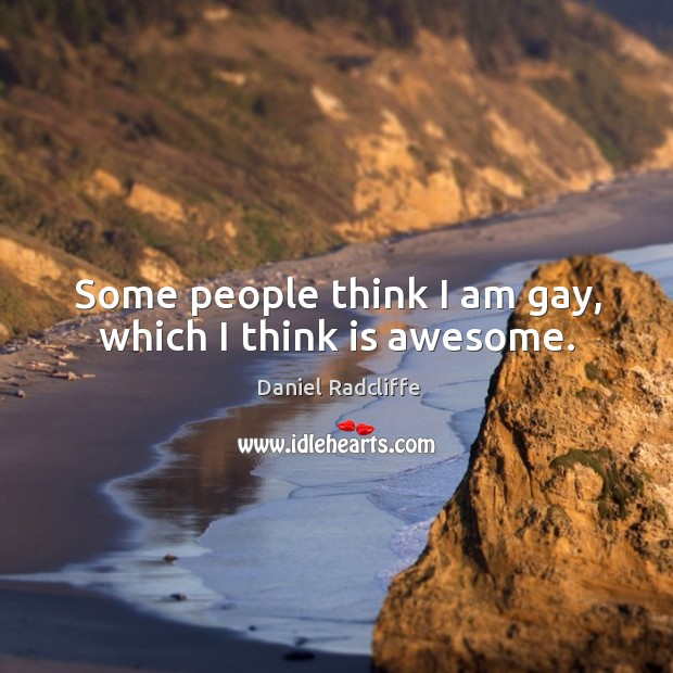 Some people think I am gay, which I think is awesome. Image