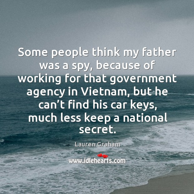 Image, Some people think my father was a spy, because of working for that government agency in vietnam