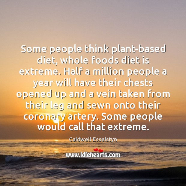 Some people think plant-based diet, whole foods diet is extreme. Half a Diet Quotes Image