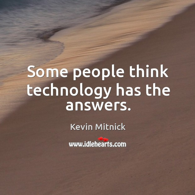 Some people think technology has the answers. Kevin Mitnick Picture Quote
