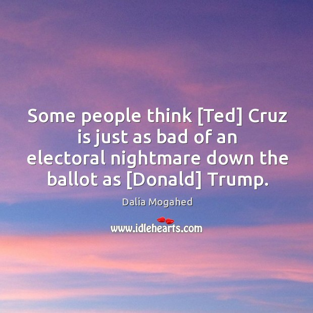 Image, Some people think [Ted] Cruz is just as bad of an electoral
