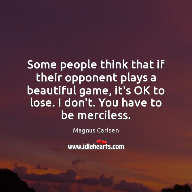 Some people think that if their opponent plays a beautiful game, it's Magnus Carlsen Picture Quote