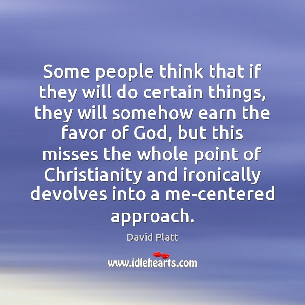 Some people think that if they will do certain things, they will David Platt Picture Quote
