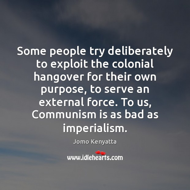 Some people try deliberately to exploit the colonial hangover for their own Image