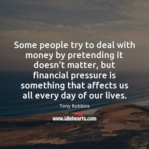 Image, Some people try to deal with money by pretending it doesn't matter,