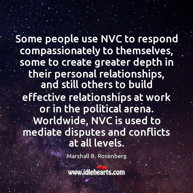 Some people use NVC to respond compassionately to themselves, some to create Marshall B. Rosenberg Picture Quote