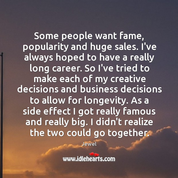 Some people want fame, popularity and huge sales. I've always hoped to Image