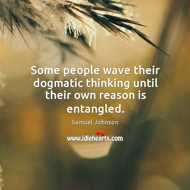 Some people wave their dogmatic thinking until their own reason is entangled. Image