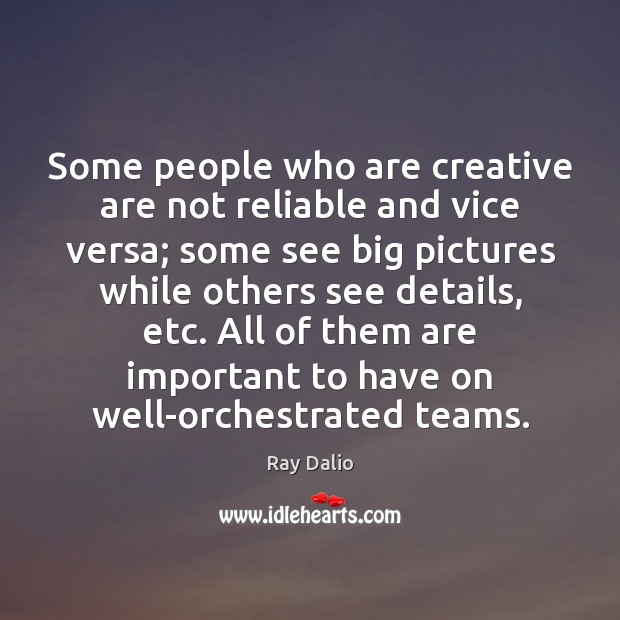 Some people who are creative are not reliable and vice versa; some Ray Dalio Picture Quote