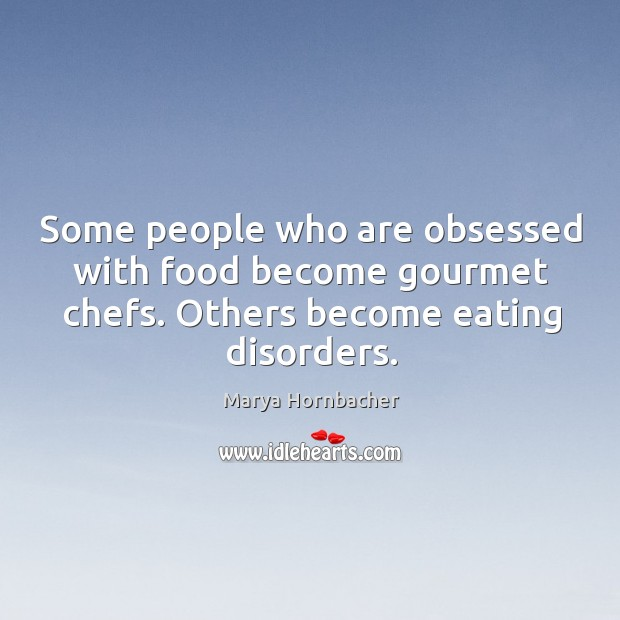 Some people who are obsessed with food become gourmet chefs. Others become Image