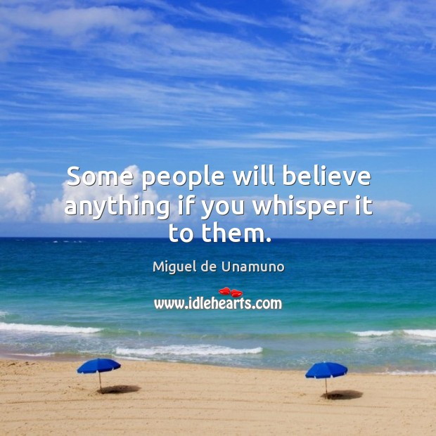 Some people will believe anything if you whisper it to them. Image