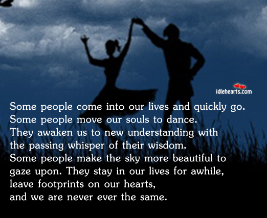 Some people come into our lives, move souls and leave footprints Image