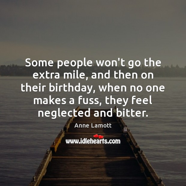 Some people won't go the extra mile, and then on their birthday, Image