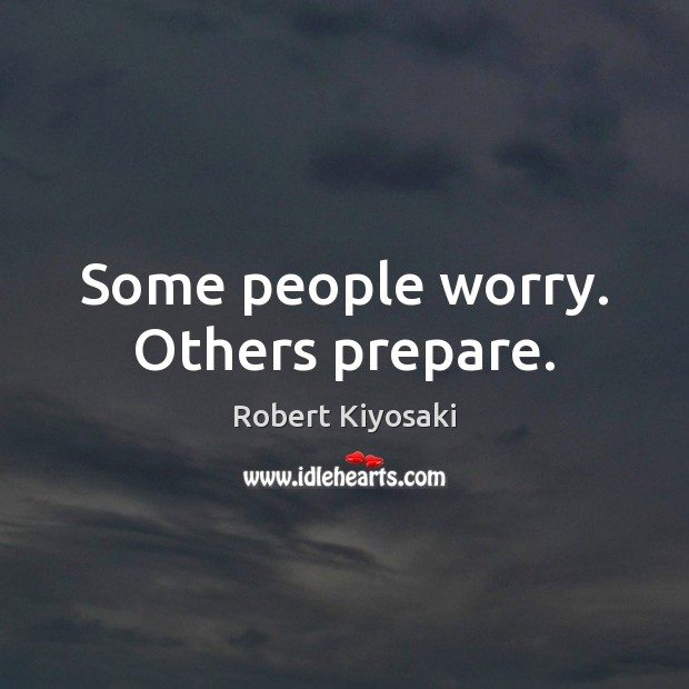 Some people worry. Others prepare. Image