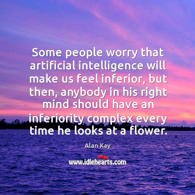 Image, Some people worry that artificial intelligence will make us feel inferior, but then, anybody