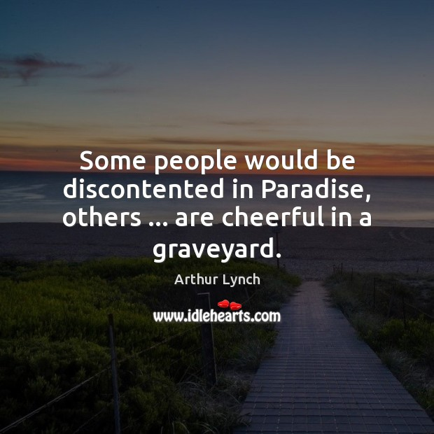 Image, Some people would be discontented in Paradise, others … are cheerful in a graveyard.