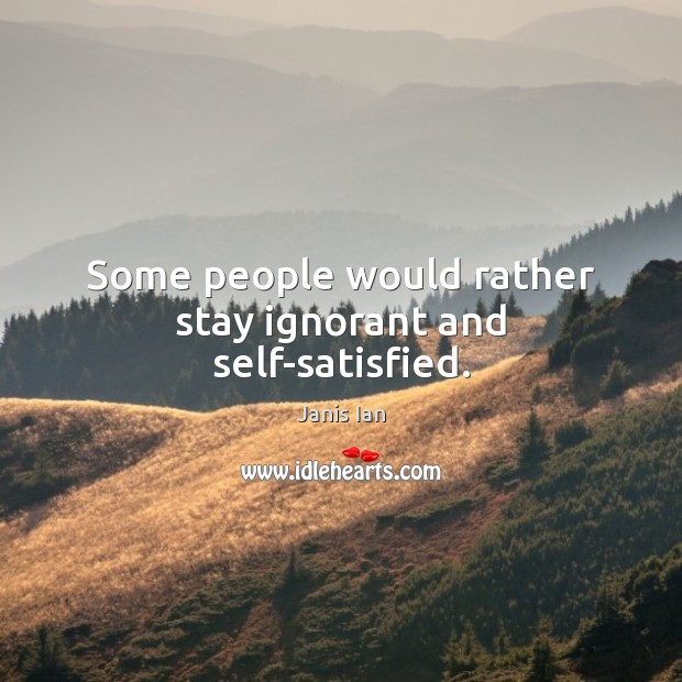 Some people would rather stay ignorant and self-satisfied. Image