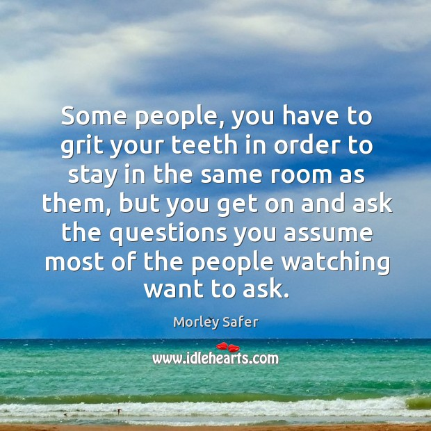 Some people, you have to grit your teeth in order to stay in the same room as them Image