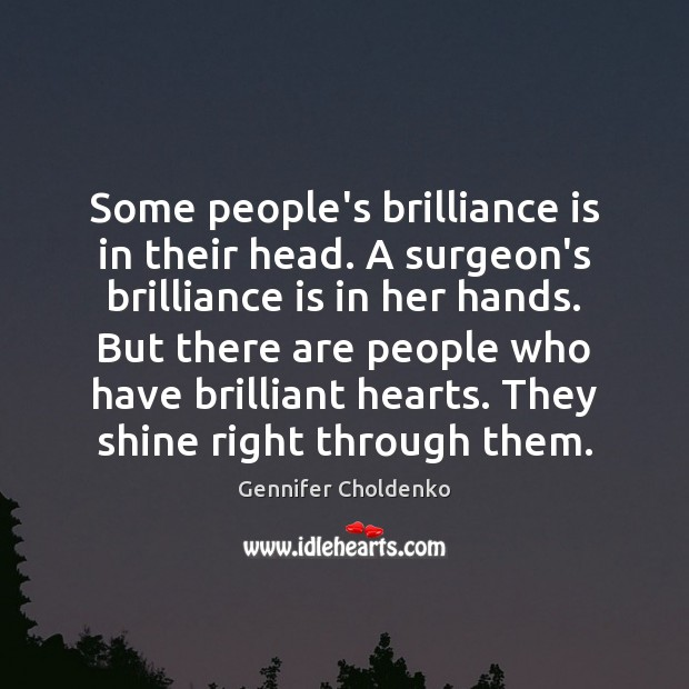 Some people's brilliance is in their head. A surgeon's brilliance is in Gennifer Choldenko Picture Quote
