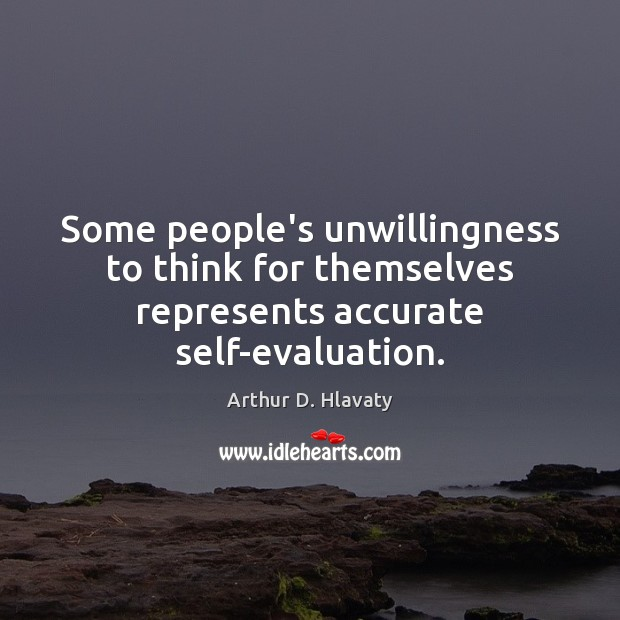Image, Some people's unwillingness to think for themselves represents accurate self-evaluation.