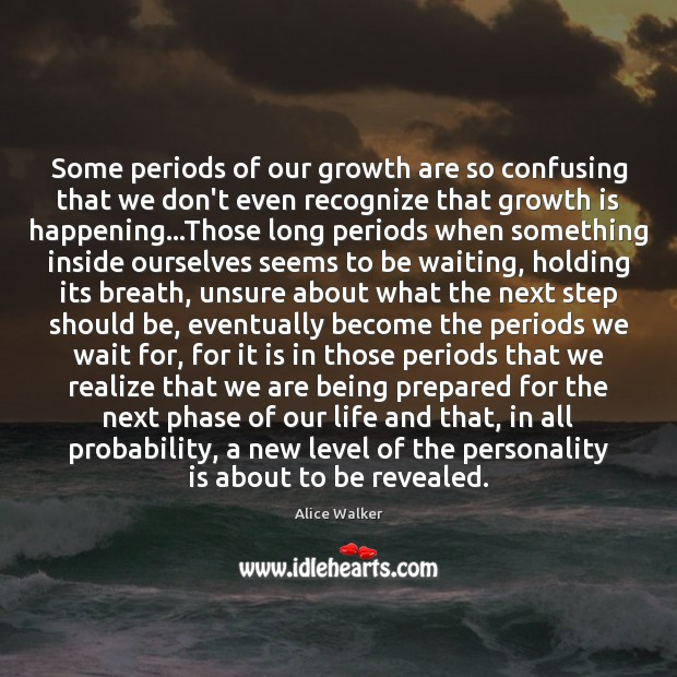 Some periods of our growth are so confusing that we don't even Image
