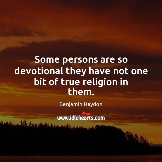 Image, Some persons are so devotional they have not one bit of true religion in them.