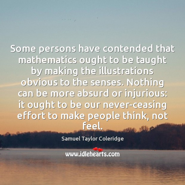 Some persons have contended that mathematics ought to be taught by making Image