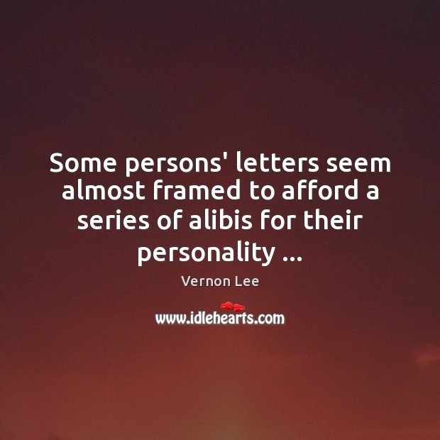 Image, Some persons' letters seem almost framed to afford a series of alibis