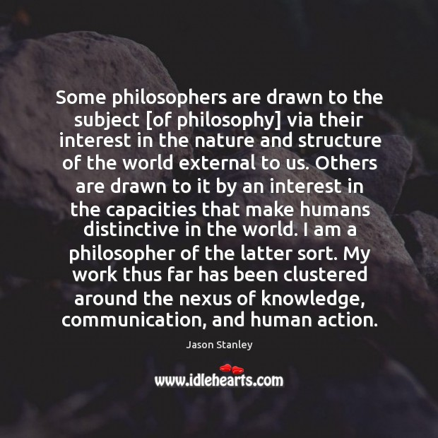 Some philosophers are drawn to the subject [of philosophy] via their interest Image