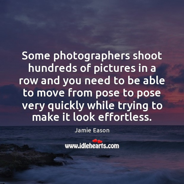 Some photographers shoot hundreds of pictures in a row and you need Image
