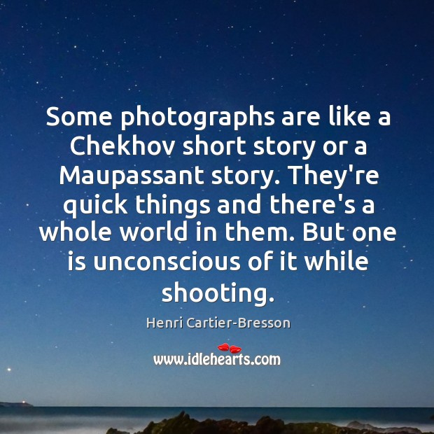Some photographs are like a Chekhov short story or a Maupassant story. Image