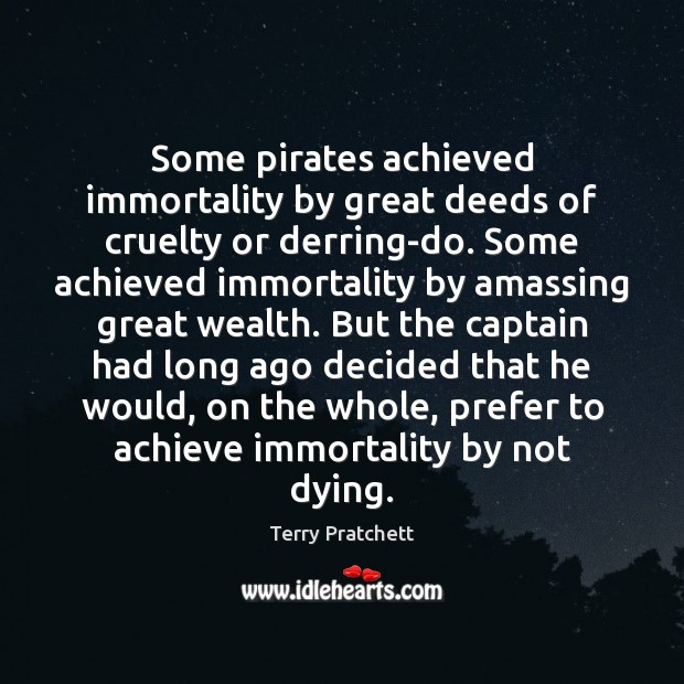 Some pirates achieved immortality by great deeds of cruelty or derring-do. Some Image