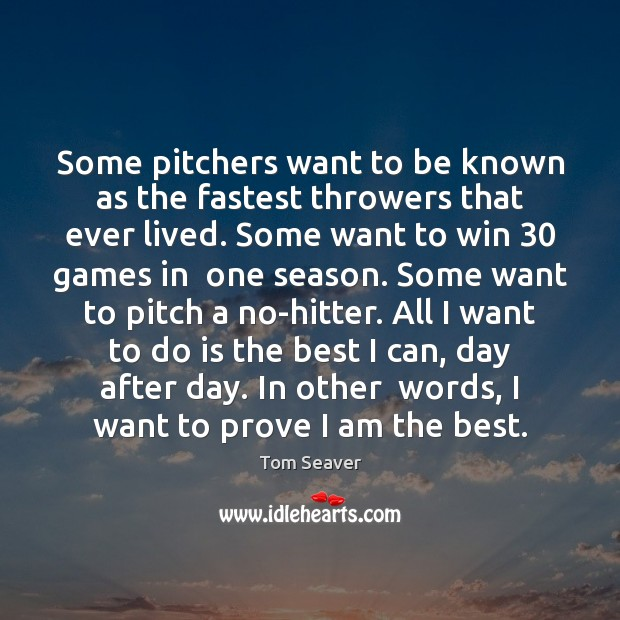 Some pitchers want to be known as the fastest throwers that ever Tom Seaver Picture Quote