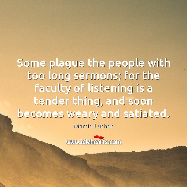Some plague the people with too long sermons; for the faculty of Image