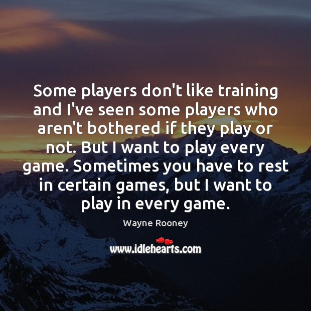 Some players don't like training and I've seen some players who aren't Wayne Rooney Picture Quote
