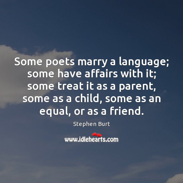 Some poets marry a language; some have affairs with it; some treat Image